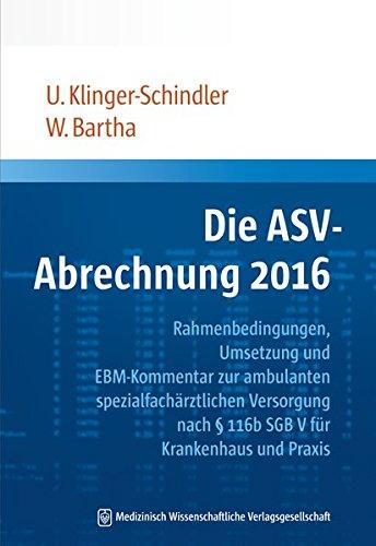 Die ASV-Abrechnung 2016: Rahmenbedingungen, Umsetzung und EBM-Kommentar: Ursula Klinger-Schindler, Wolf