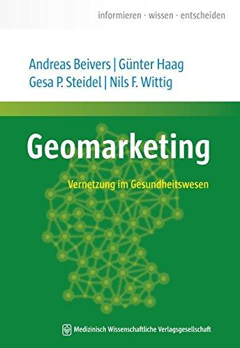 Geomarketing: Vernetzung im Gesundheitswesen: Andreas Beivers, Gesa P. Steidel, Gunter Haag, Nils F...