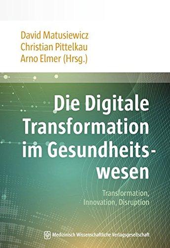 Die Digitale Transformation im Gesundheitswesen: Transformation, Innovation, Disruption: David ...