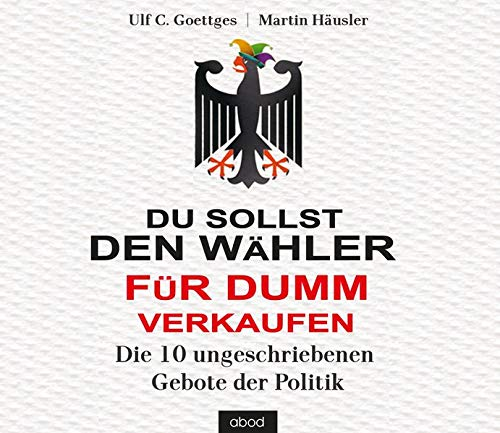 9783954711321: Du sollst den Wähler für dumm verkaufen: Die 10 ungeschriebenen Gebote der Politik