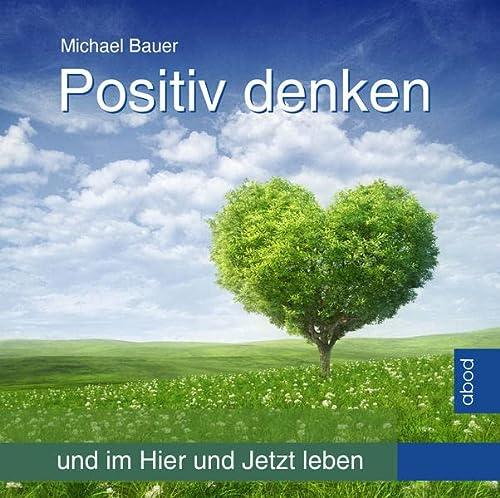 9783954711918: Positiv denken und im Hier und Jetzt leben