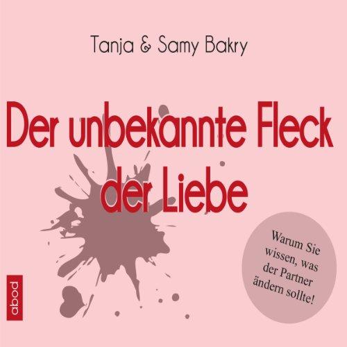 9783954712236: Der unbekannte Fleck der Liebe: Warum WIR wissen, was der Partner ändern sollte!