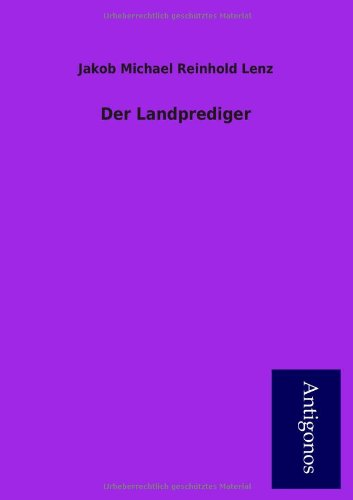 Der Landprediger: Jakob Michael Reinhold Lenz