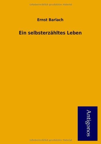 Ein Selbsterz Hltes Leben: Ernst Barlach