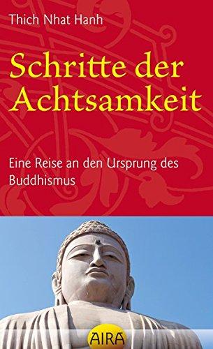 9783954740062: Schritte der Achtsamkeit: Eine Reise an den Ursprung des Buddhismus
