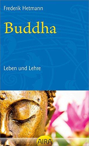 Buddha - Leben und Lehre: Frederik Hetmann