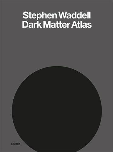 Stephen Waddell: Dark Matter Atlas: Stephen Waddell