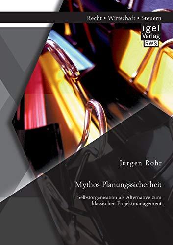 9783954850372: Mythos Planungssicherheit: Selbstorganisation ALS Alternative Zum Klassischen Projektmanagement