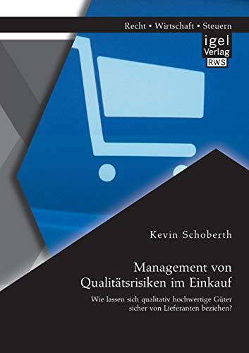 Management von Qualitätsrisiken im Einkauf: Wie lassen sich qualitativ hochwertige Güter ...