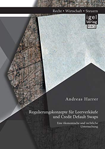 Regulierungskonzepte für Leerverkäufe und Credit Default Swaps: Eine ökonomische und...