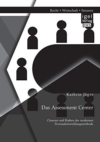 Das Assessment Center: Chancen und Risiken der modernen Personalentwicklungsmethode: Kathrin J�ger