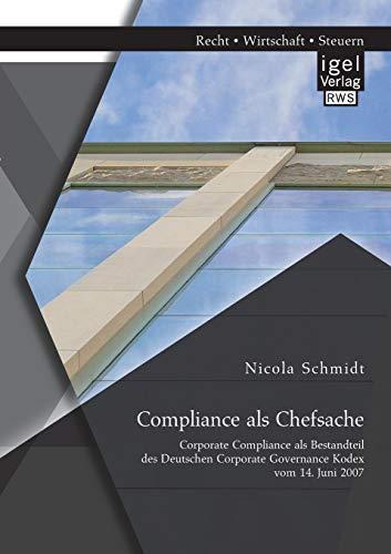 Compliance als Chefsache: Corporate Compliance als Bestandteil des Deutschen Corporate Governance ...