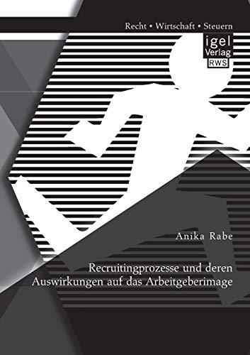 Recruitingprozesse und deren Auswirkungen auf das Arbeitgeberimage: Anika Rabe