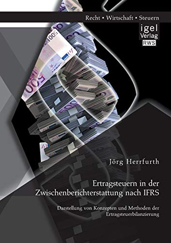 Ertragsteuern in der Zwischenberichterstattung nach IFRS: Darstellung von Konzepten und Methoden ...