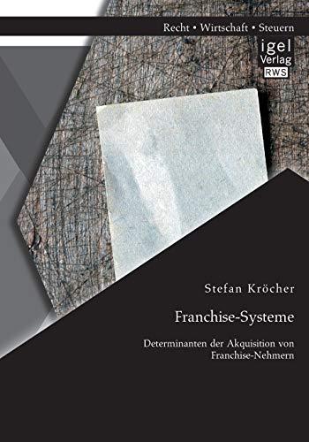 Franchise-Systeme: Determinanten der Akquisition von Franchise-Nehmern: Stefan Kröcher