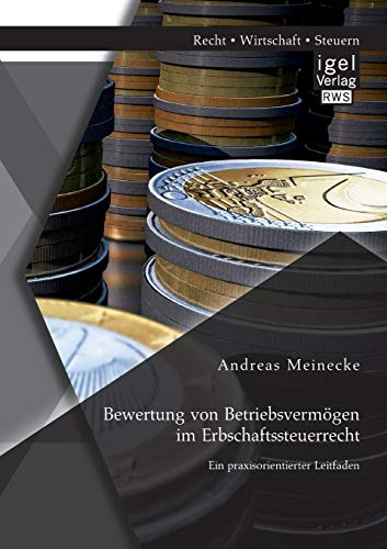 Bewertung von Betriebsvermögen im Erbschaftssteuerrecht: Ein praxisorientierter Leitfaden: ...