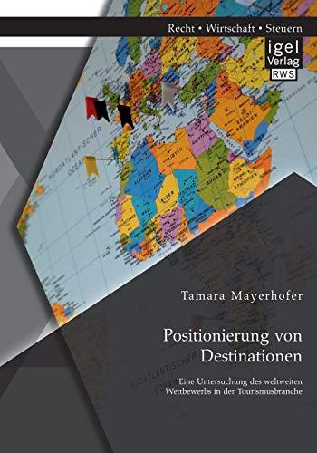9783954851089: Positionierung von Destinationen: Eine Untersuchung des weltweiten Wettbewerbs in der Tourismusbranche (German Edition)
