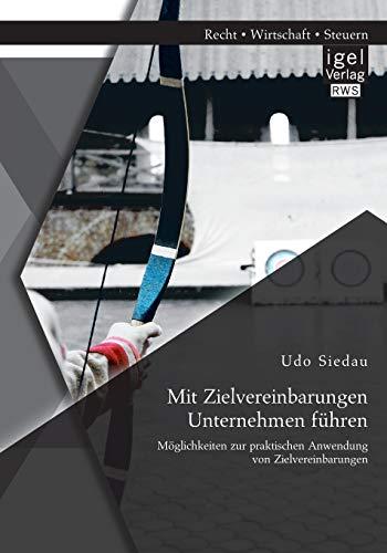 9783954851096: Mit Zielvereinbarungen Unternehmen Fuhren: Moglichkeiten Zur Praktischen Anwendung Von Zielvereinbarungen (German Edition)