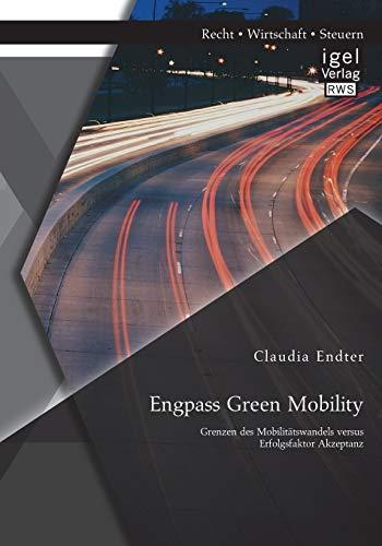 Engpass Green Mobility: Grenzen des Mobilitätswandels versus Erfolgsfaktor Akzeptanz: Claudia ...