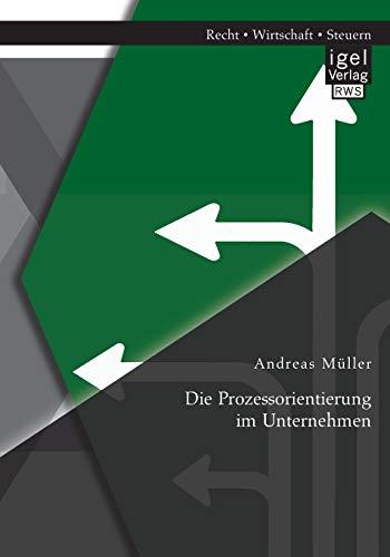 Die Prozessorientierung im Unternehmen: Andreas Müller