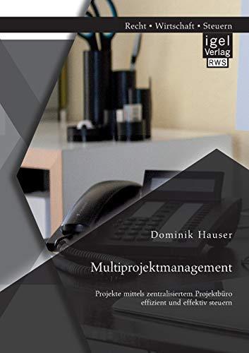 9783954851607: Multiprojektmanagement: Projekte mittels zentralisiertem Projektbüro effizient und effektiv steuern