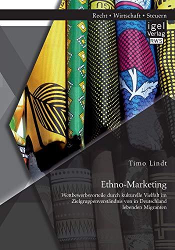9783954851676: Ethno-Marketing: Wettbewerbsvorteile durch kulturelle Vielfalt im Zielgruppenverständnis von in Deutschland lebenden Migranten (German Edition)