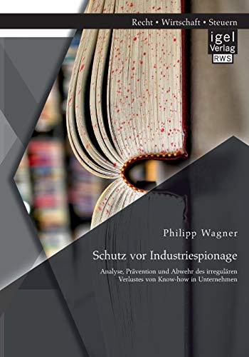 9783954851713: Schutz vor Industriespionage: Analyse, Prävention und Abwehr des irregulären Verlustes von Know-how in Unternehmen