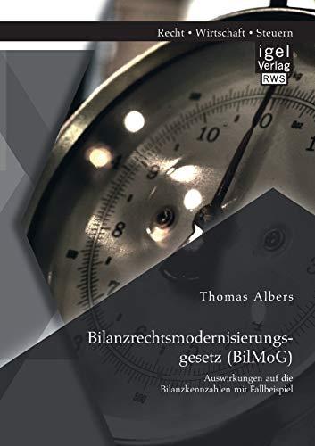 Bilanzrechtsmodernisierungsgesetz (BilMoG): Auswirkungen auf die Bilanzkennzahlen mit Fallbeispiel:...