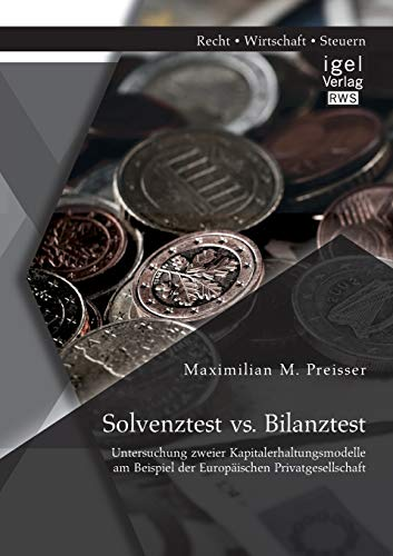 Solvenztest vs. Bilanztest: Untersuchung der Kapitalerhaltungsmodelle am Beispiel der Europä...