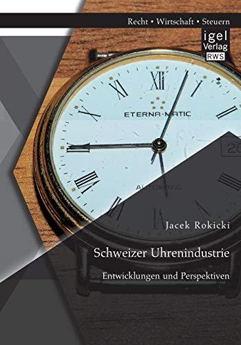 Schweizer Uhrenindustrie: Entwicklungen und Perspektiven: Jacek Rokicki