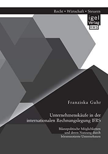 9783954851997: Unternehmenskäufe in der internationalen Rechnungslegung Ifrs: Bilanzpolitische Möglichkeiten und deren Nutzung durch börsennotierte Unternehmen