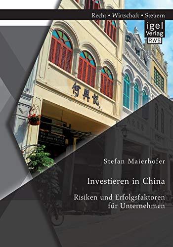 Investieren in China: Risiken und Erfolgsfaktoren für Unternehmen: Stefan Maierhofer