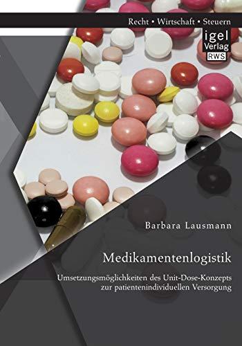 Medikamentenlogistik: Umsetzungsmöglichkeiten des Unit-Dose-Konzepts zur ...