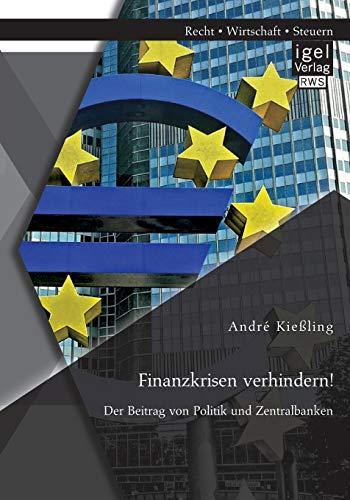 Finanzkrisen verhindern! Der Beitrag von Politik und Zentralbanken (German Edition): Andrà Kieà ling