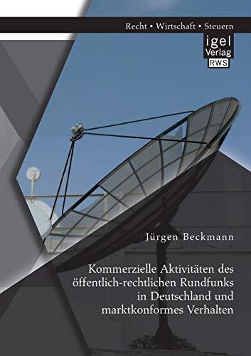 Kommerzielle Aktivitäten des öffentlich-rechtlichen Rundfunks in Deutschland und ...