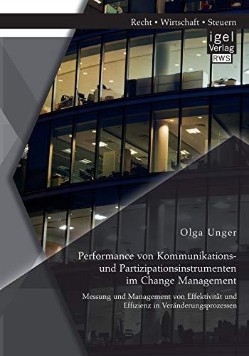 9783954852499: Performance von Kommunikations- und Partizipationsinstrumenten im Change Management: Messung und Management von Effektivit�t und Effizienz in Ver�nderungsprozessen