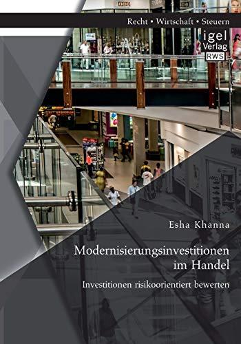 Modernisierungsinvestitionen im Handel: Investitionen risikoorientiert bewerten: Esha Khanna