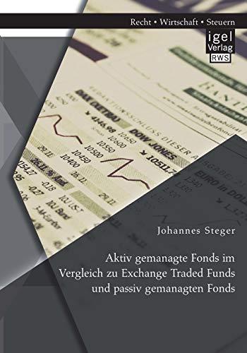 Aktiv gemanagte Fonds im Vergleich zu Exchange Traded Funds und passiv gemanagten Fonds: Johannes ...