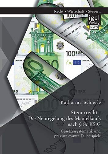 Steuerrecht - Die Neuregelung des Mantelkaufs nach § 8c KStG: Gesetzessystematik und ...