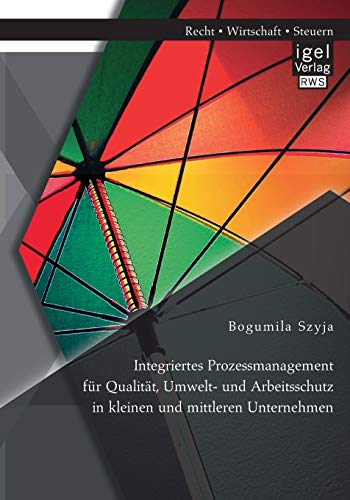 9783954853007: Integriertes Prozessmanagement für Qualität, Umwelt- und Arbeitsschutz in kleinen und mittleren Unternehmen (German Edition)