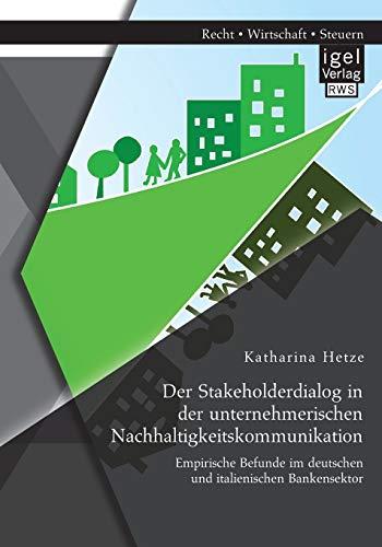 Der Stakeholderdialog in der unternehmerischen Nachhaltigkeitskommunikation: Empirische Befunde im ...