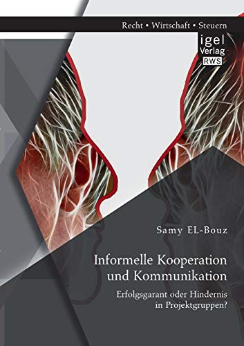 Informelle Kooperation und Kommunikation: Erfolgsgarant oder Hindernis in Projektgruppen?: Samy ...