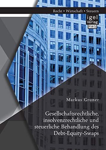 Gesellschaftsrechtliche, insolvenzrechtliche und steuerliche Behandlung des Debt-Equity-Swaps: ...