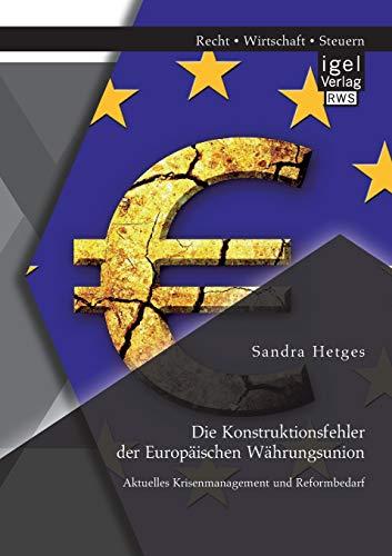 Die Konstruktionsfehler der Europäischen Währungsunion: aktuelles Krisenmanagement und ...