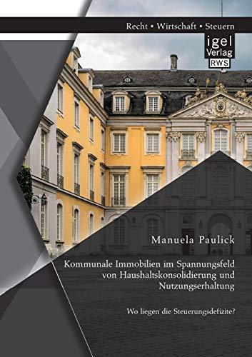 Kommunale Immobilien Im Spannungsfeld Von Haushaltskonsolidierung Und Nutzungserhaltung: Wo Liegen ...
