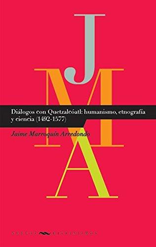 Diálogos con Quetzatcóatl: humanismo, etnografía y ciencia (1492-1577). (Paperback): Jaime ...