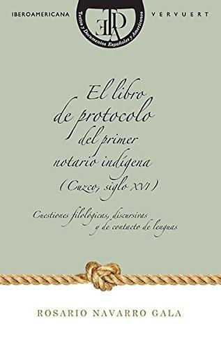 El primer notario indigena y su libro de protocolo (Cuzco, siglo XVI): Cuestiones filologicas, ...