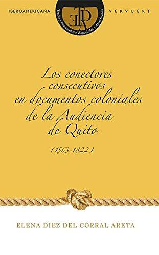 Los conectores consecutivos en documentos coloniales de la Audiencia de Quito (1563-1822): Elena ...
