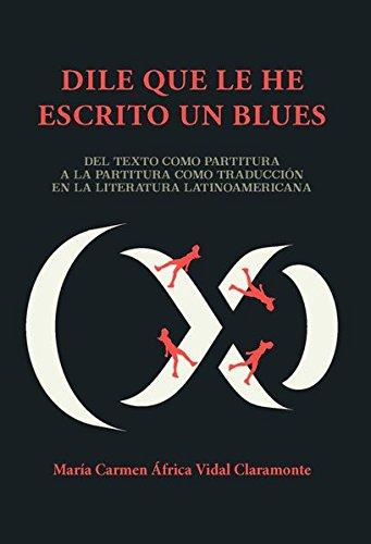 9783954874606: Dile que le he escrito un blues: Del texto como partitura a la partitura como traducción