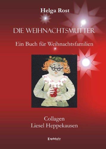9783954880492: Die Weihnachtsmutter: Ein Buch f�r Weihnachtsfamilien mit Collagen von Liesel Heppekausen